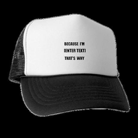 Because I Am CUSTOM Trucker Hat