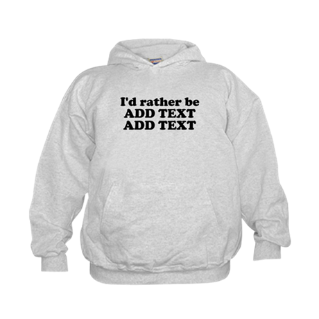 Id Rather Be (Custom Text) Hoodie
