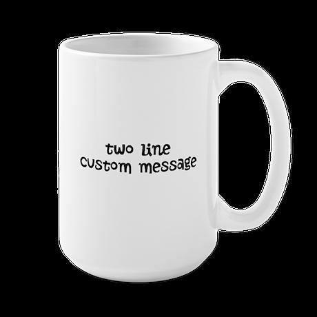Two Line Custom Message Large Mug