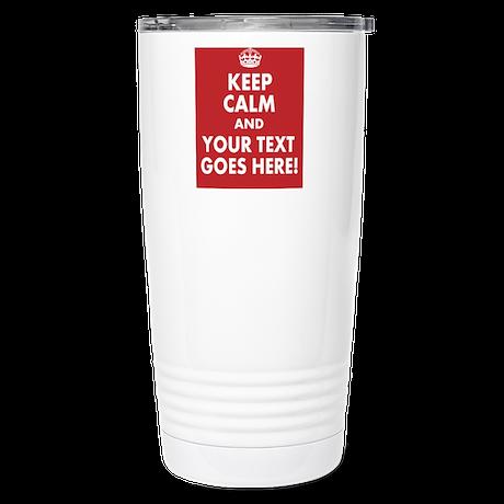 KEEP CALM AND YOUR MESSAGE! Travel Mug