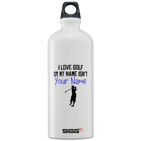 I Love Golf Or My Name Isnt (Your Name) Sigg Water