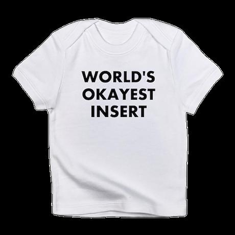 World Okayest Insert Word Here Infant T-Shirt