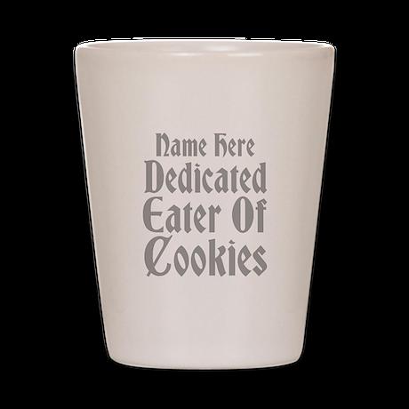 Custom Name. Cookie Slogan. Shot Glass