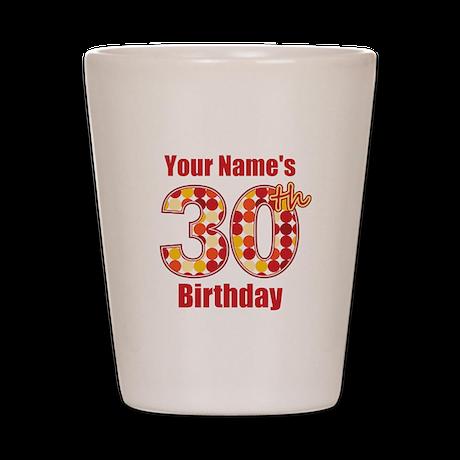 Happy 30th Birthday - Personalized! Shot Glass