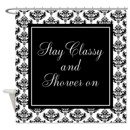 Stay Classy and Shower on Funny Shower Curtain