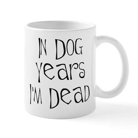 In dog years I'm dead Mug